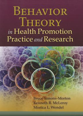 Behavior Theory in Health Promotion Practice & Research By Simons-Morton, Bruce G.