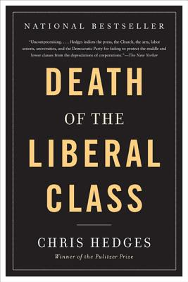Death of the Liberal Class By Hedges, Chris
